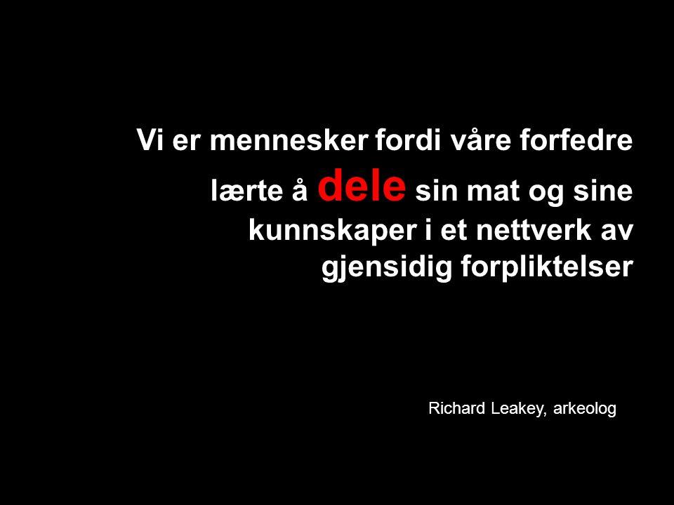 Vi er mennesker fordi våre forfedre lærte å dele sin mat og sine kunnskaper i et nettverk av gjensidig forpliktelser Richard Leakey, arkeolog