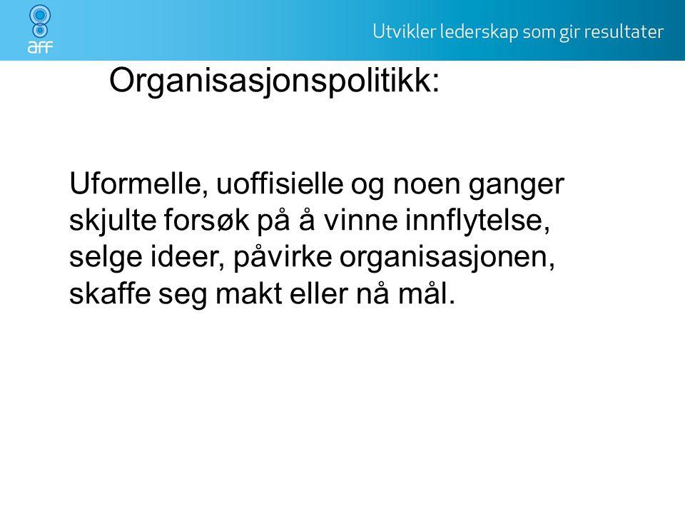 Organisasjonspolitikk: Uformelle, uoffisielle og noen ganger skjulte forsøk på å vinne innflytelse, selge ideer, påvirke organisasjonen, skaffe seg ma