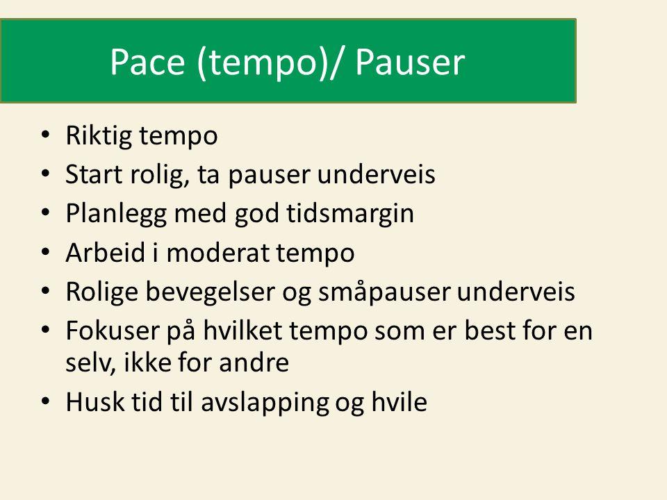 Pace (tempo)/ Pauser • Riktig tempo • Start rolig, ta pauser underveis • Planlegg med god tidsmargin • Arbeid i moderat tempo • Rolige bevegelser og s
