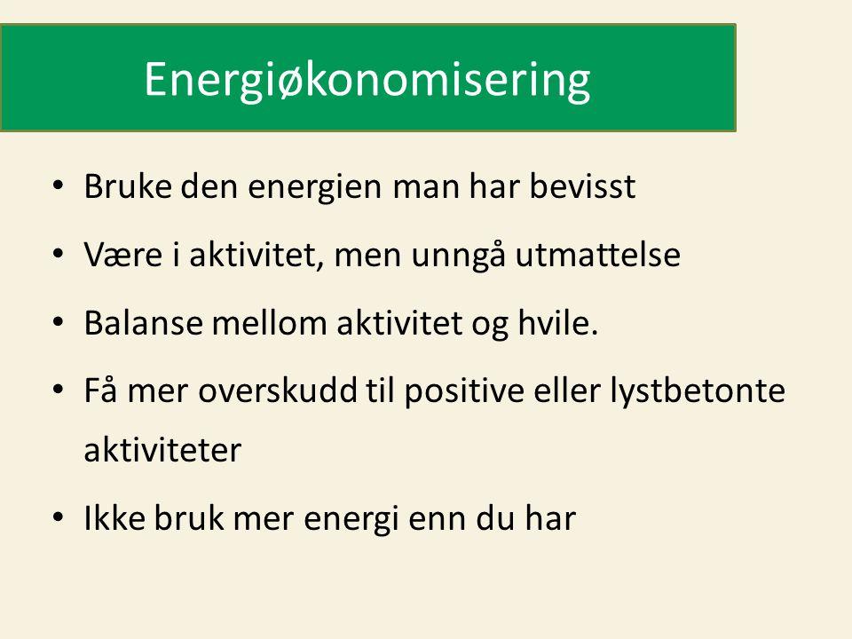 Energiøkonomisering • Bruke den energien man har bevisst • Være i aktivitet, men unngå utmattelse • Balanse mellom aktivitet og hvile. • Få mer oversk
