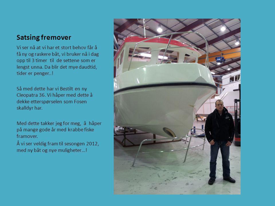 Satsing fremover Vi ser nå at vi har et stort behov får å få ny og raskere båt, vi bruker nå i dag opp til 3 timer til de settene som er lengst unna.