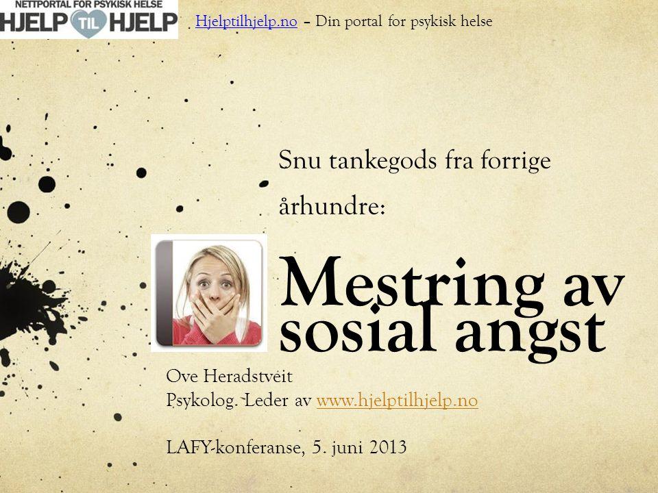 Snu tankegods fra forrige århundre: Mestring av sosial angst Ove Heradstveit Psykolog. Leder av www.hjelptilhjelp.nowww.hjelptilhjelp.no LAFY-konferan