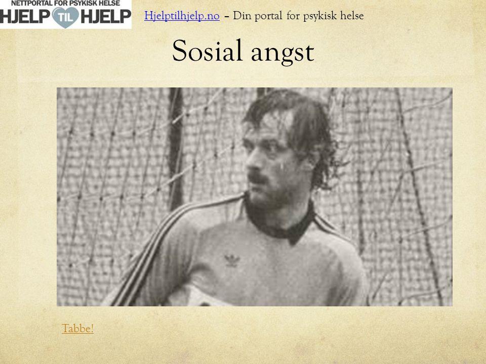 Sosial angst Tabbe! Hjelptilhjelp.no – Din portal for psykisk helse
