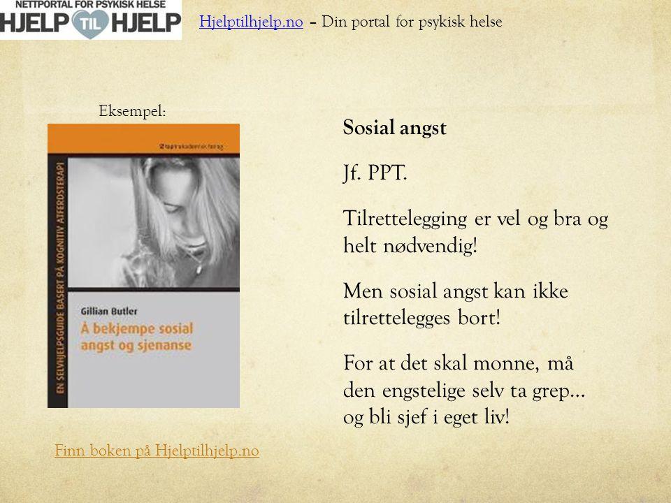 Sosial angst Jf. PPT. Tilrettelegging er vel og bra og helt nødvendig! Men sosial angst kan ikke tilrettelegges bort! For at det skal monne, må den en