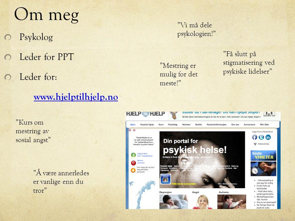 """Om meg Psykolog Leder for PPT Leder for: www.hjelptilhjelp.no """"Kurs om mestring av sosial angst"""" """"Vi må dele psykologien!"""" """"Få slutt på stigmatisering"""