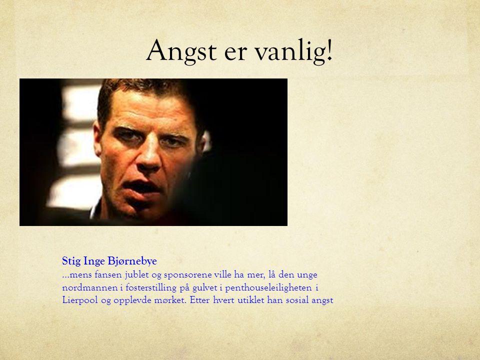 Angst er vanlig! Stig Inge Bjørnebye …mens fansen jublet og sponsorene ville ha mer, lå den unge nordmannen i fosterstilling på gulvet i penthouseleil