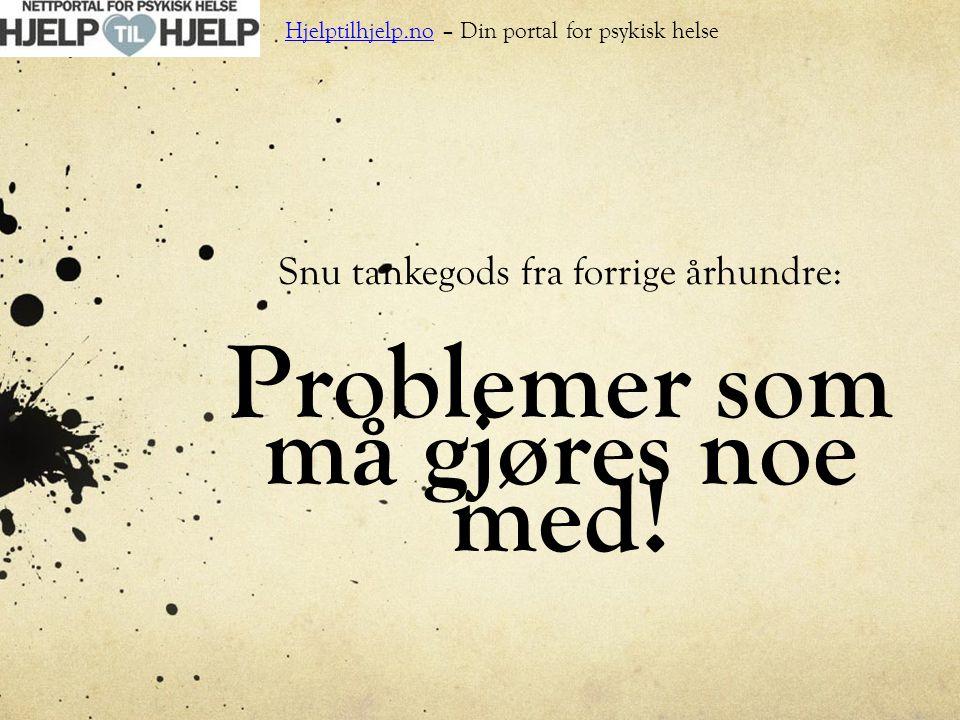 Snu tankegods fra forrige århundre: Problemer som må gjøres noe med! Hjelptilhjelp.no – Din portal for psykisk helse