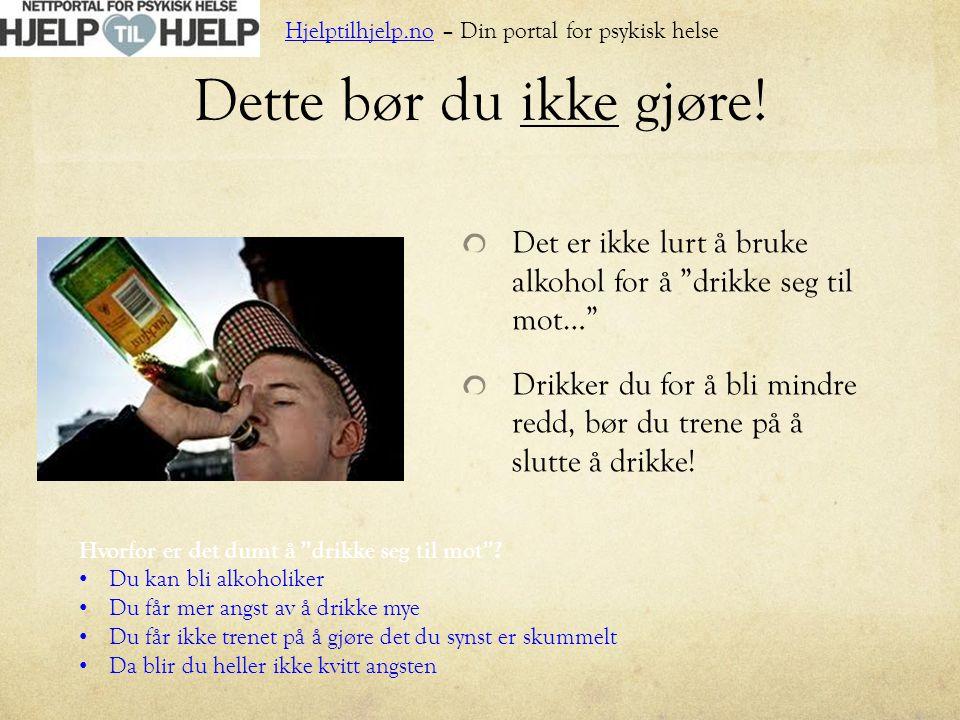"""Dette bør du ikke gjøre! Det er ikke lurt å bruke alkohol for å """"drikke seg til mot…"""" Drikker du for å bli mindre redd, bør du trene på å slutte å dri"""