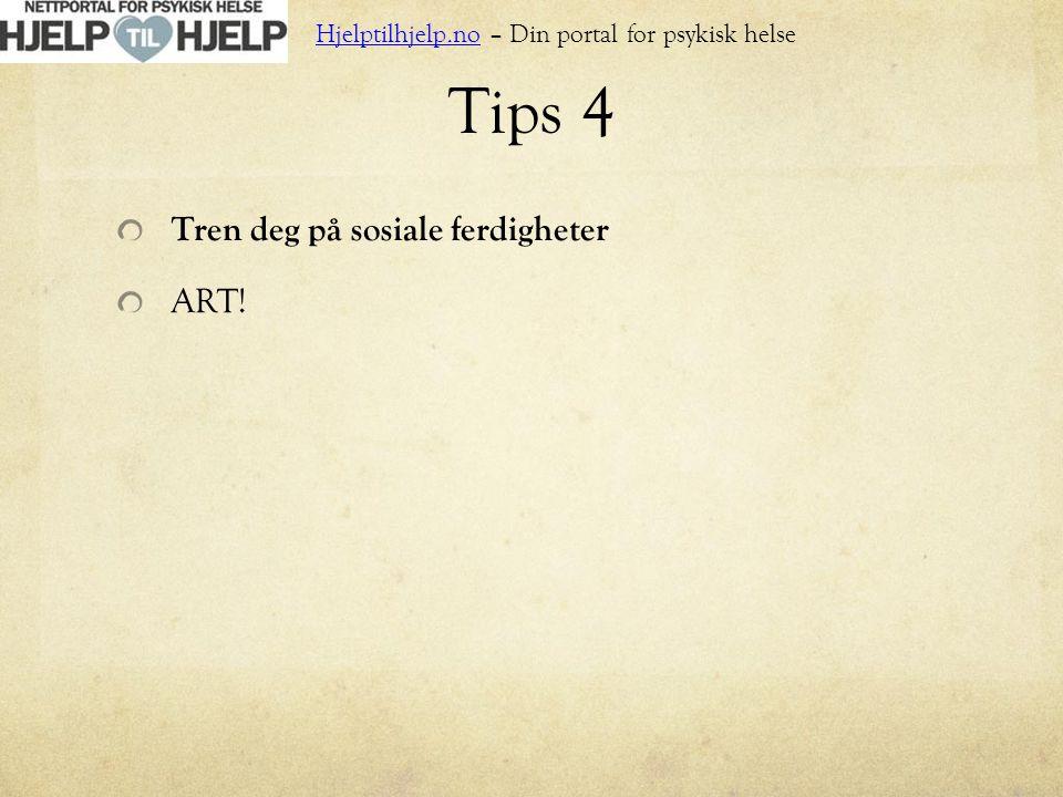 Tips 4 Tren deg på sosiale ferdigheter ART! Hjelptilhjelp.no – Din portal for psykisk helse