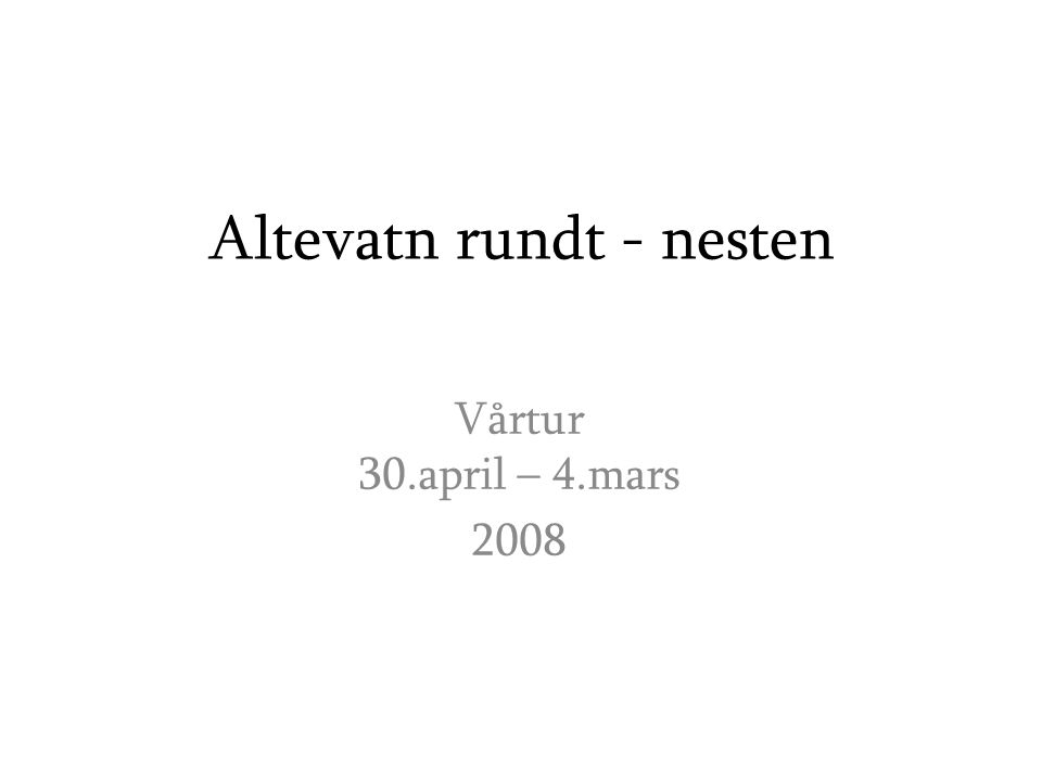 Altevatn rundt - nesten Vårtur 30.april – 4.mars 2008
