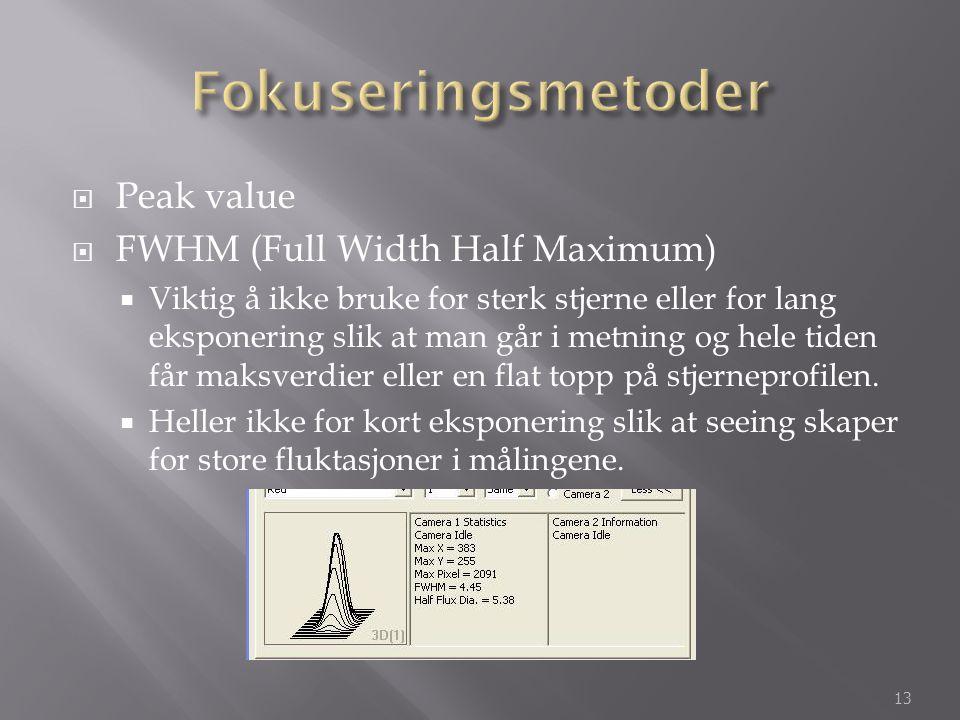  Peak value  FWHM (Full Width Half Maximum)  Viktig å ikke bruke for sterk stjerne eller for lang eksponering slik at man går i metning og hele tid