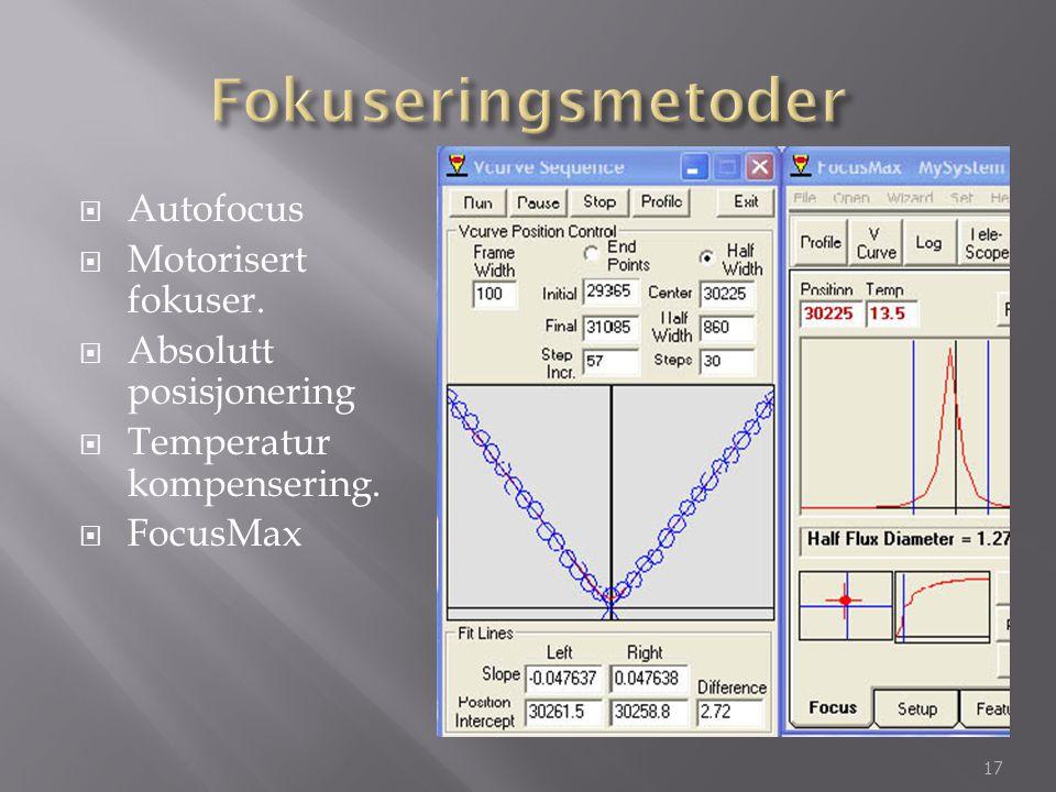  Autofocus  Motorisert fokuser.  Absolutt posisjonering  Temperatur kompensering.  FocusMax 17