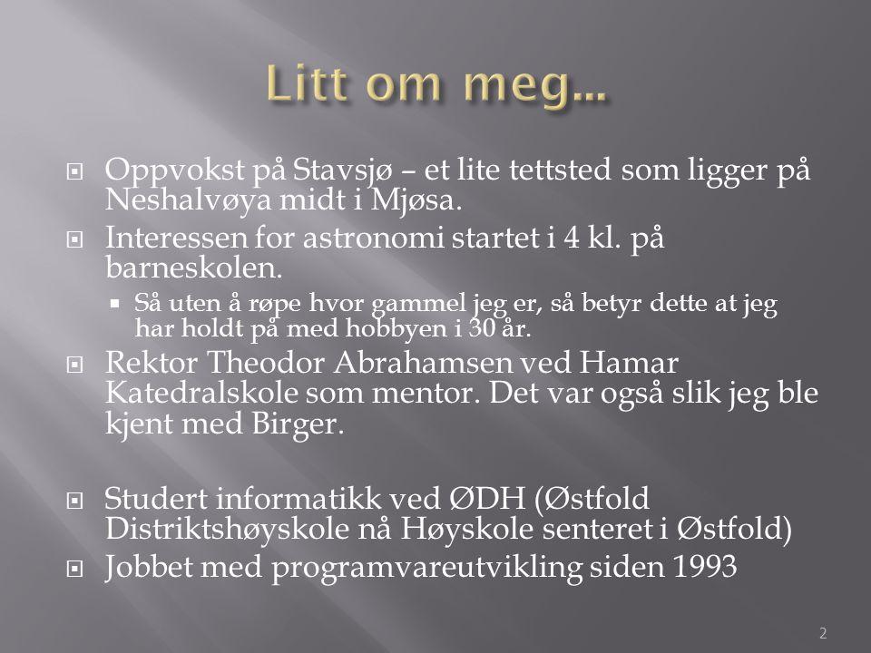  Oppvokst på Stavsjø – et lite tettsted som ligger på Neshalvøya midt i Mjøsa.  Interessen for astronomi startet i 4 kl. på barneskolen.  Så uten å