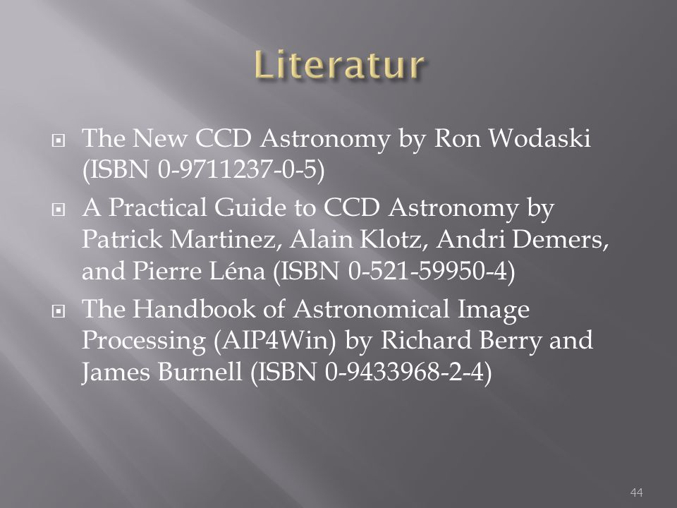  The New CCD Astronomy by Ron Wodaski (ISBN 0-9711237-0-5)  A Practical Guide to CCD Astronomy by Patrick Martinez, Alain Klotz, Andri Demers, and P