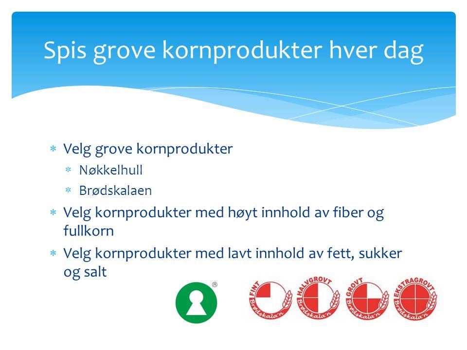  Velg grove kornprodukter  Nøkkelhull  Brødskalaen  Velg kornprodukter med høyt innhold av fiber og fullkorn  Velg kornprodukter med lavt innhold
