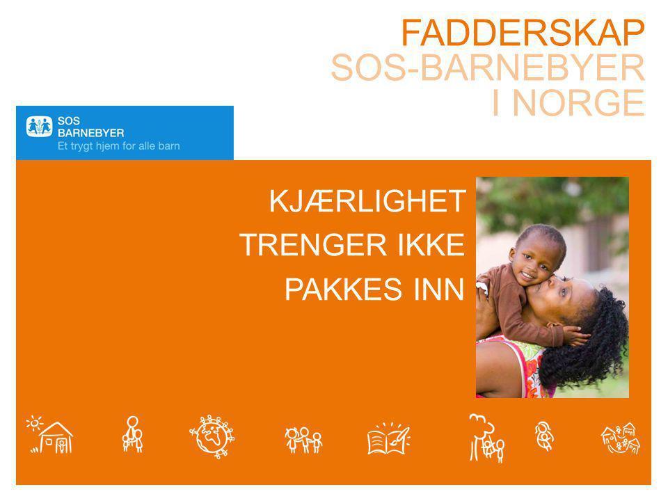 FADDERSKAP SOS-BARNEBYER I NORGE KJÆRLIGHET TRENGER IKKE PAKKES INN