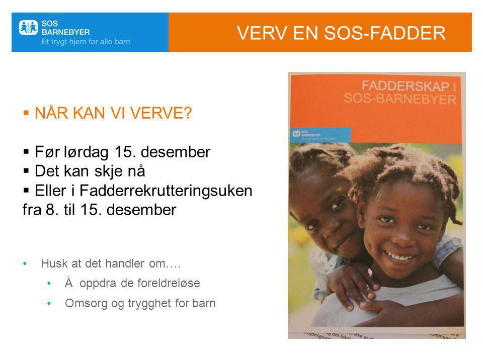 VERV EN SOS-FADDER  NÅR KAN VI VERVE?  Før lørdag 15. desember  Det kan skje nå  Eller i Fadderrekrutteringsuken fra 8. til 15. desember •Husk at