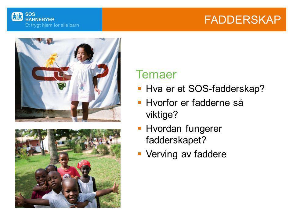 FADDERSKAP  Hva er et SOS-fadderskap?  Hvorfor er fadderne så viktige?  Hvordan fungerer fadderskapet?  Verving av faddere Temaer