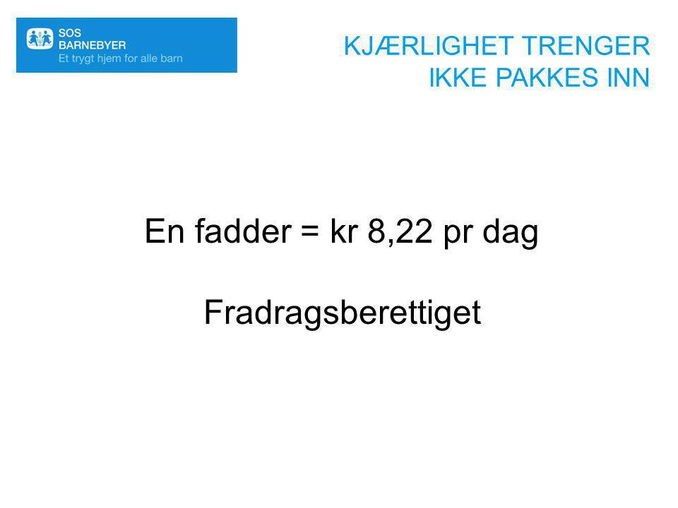 KJÆRLIGHET TRENGER IKKE PAKKES INN En fadder = kr 8,22 pr dag Fradragsberettiget