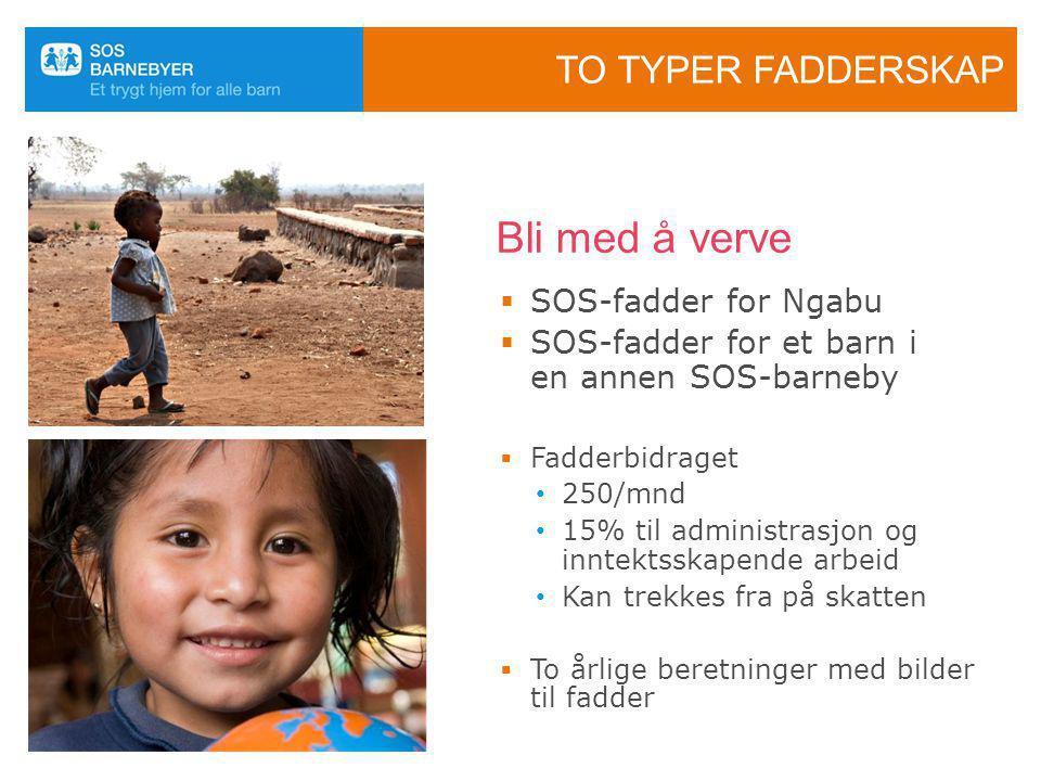TO TYPER FADDERSKAP  SOS-fadder for Ngabu  SOS-fadder for et barn i en annen SOS-barneby  Fadderbidraget • 250/mnd • 15% til administrasjon og innt