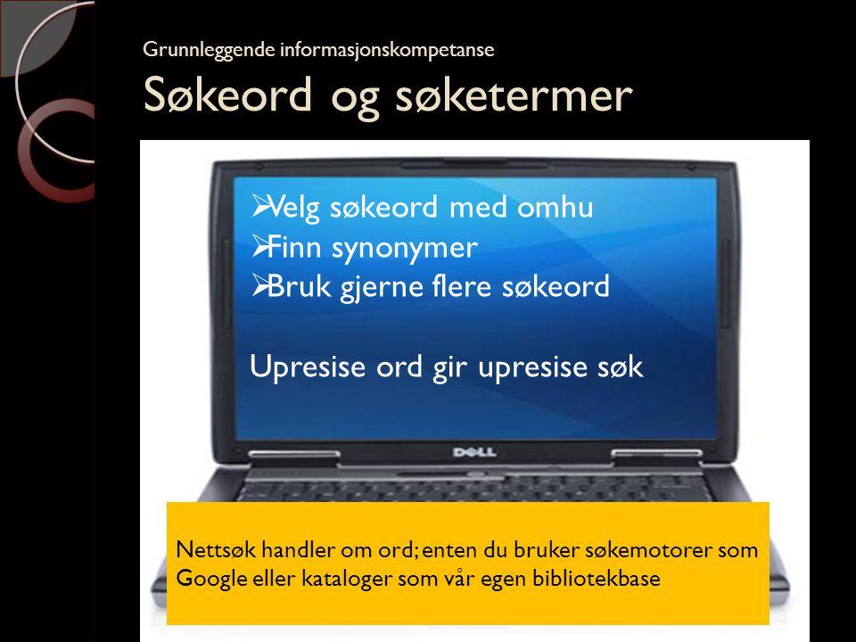 Grunnleggende informasjonskompetanse Søkeord og søketermer Har du lyst til å bli mer avansert i søketeknikken, les:  Høy, Erik Nicolaysen: Google og søking på Internett.