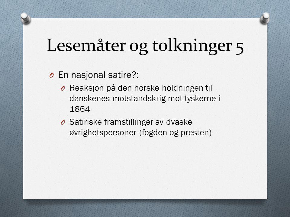 Lesemåter og tolkninger 5 O En nasjonal satire?: O Reaksjon på den norske holdningen til danskenes motstandskrig mot tyskerne i 1864 O Satiriske frams