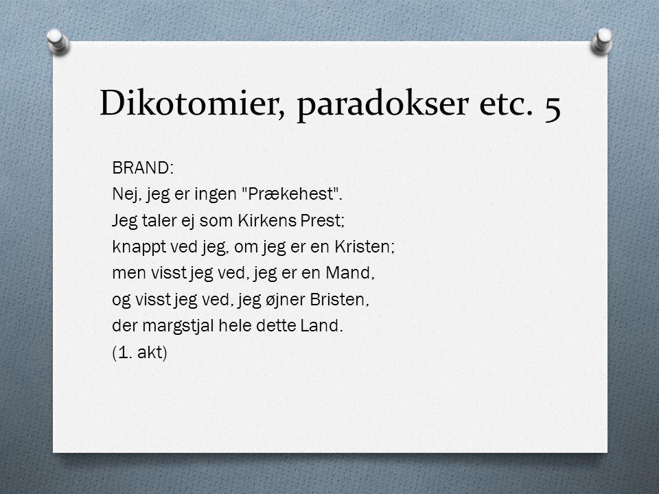 Dikotomier, paradokser etc. 5 BRAND: Nej, jeg er ingen