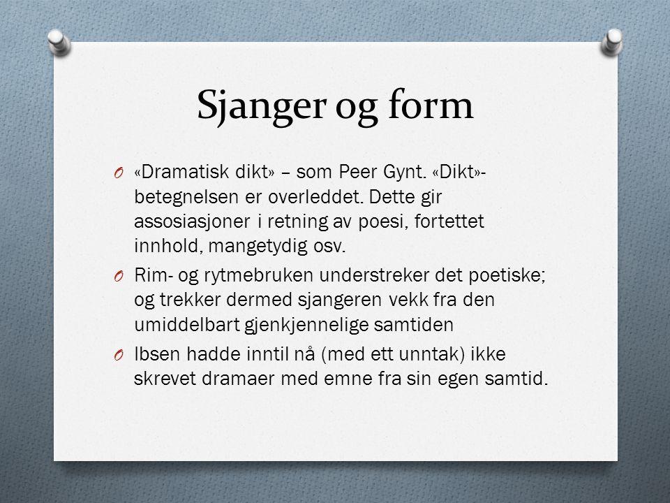 Sjanger og form O «Dramatisk dikt» – som Peer Gynt. «Dikt»- betegnelsen er overleddet. Dette gir assosiasjoner i retning av poesi, fortettet innhold,