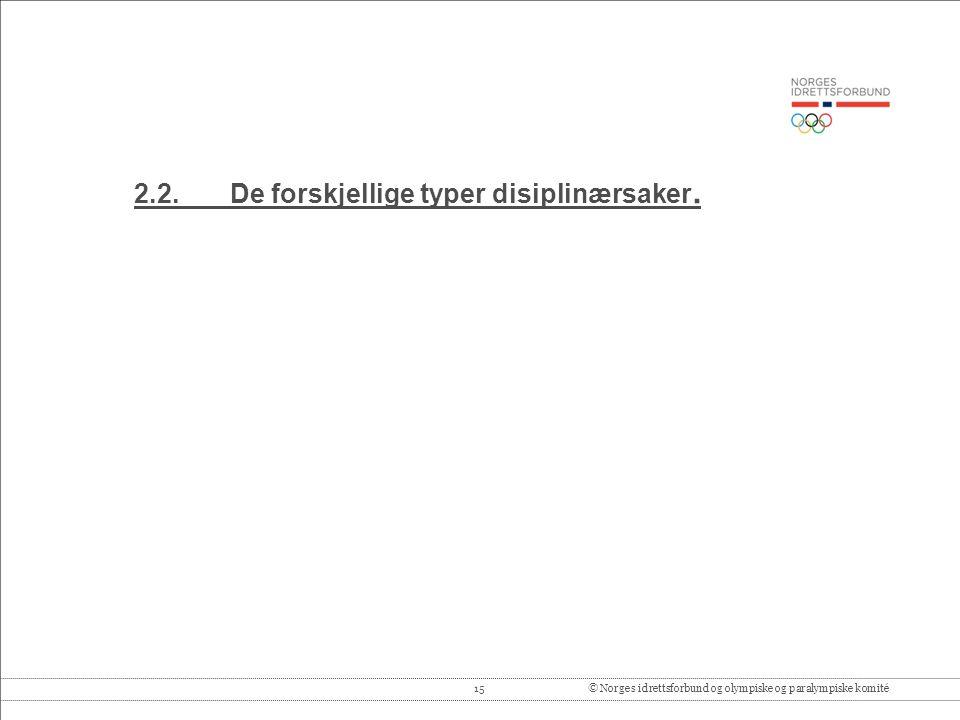 15© Norges idrettsforbund og olympiske og paralympiske komité 2.2.De forskjellige typer disiplinærsaker.