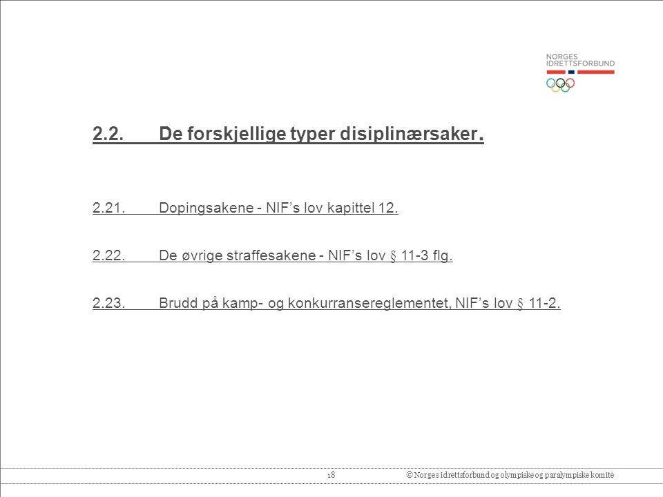 18© Norges idrettsforbund og olympiske og paralympiske komité 2.2.De forskjellige typer disiplinærsaker.