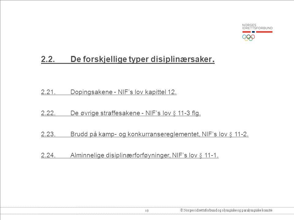 19© Norges idrettsforbund og olympiske og paralympiske komité 2.2.De forskjellige typer disiplinærsaker.