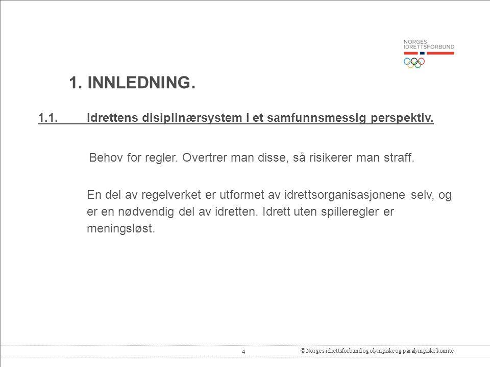 4© Norges idrettsforbund og olympiske og paralympiske komité 1.1.Idrettens disiplinærsystem i et samfunnsmessig perspektiv.