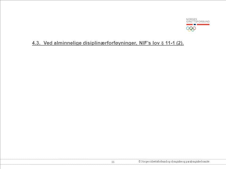 55© Norges idrettsforbund og olympiske og paralympiske komité 4.3.Ved alminnelige disiplinærforføyninger, NIF's lov § 11-1 (2).