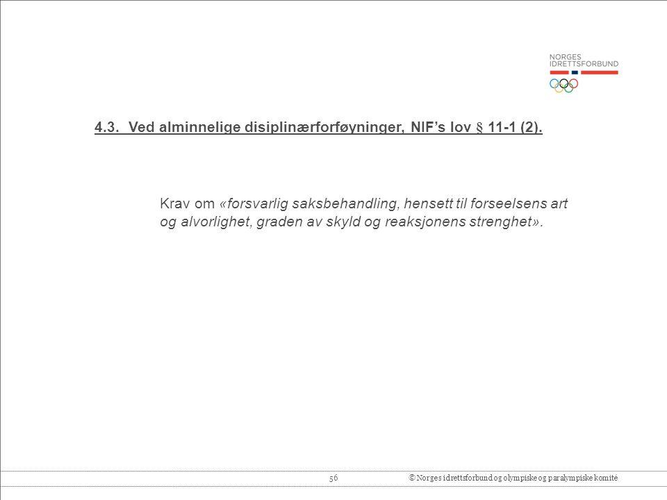 56© Norges idrettsforbund og olympiske og paralympiske komité 4.3.Ved alminnelige disiplinærforføyninger, NIF's lov § 11-1 (2).