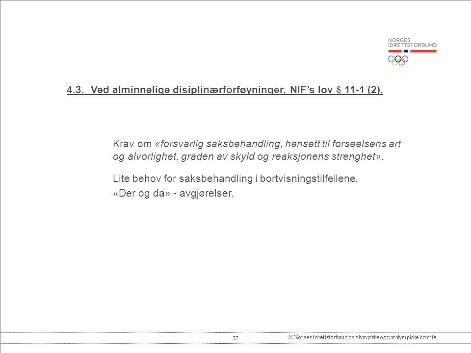 57© Norges idrettsforbund og olympiske og paralympiske komité 4.3.Ved alminnelige disiplinærforføyninger, NIF's lov § 11-1 (2).