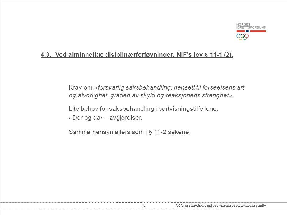 58© Norges idrettsforbund og olympiske og paralympiske komité 4.3.Ved alminnelige disiplinærforføyninger, NIF's lov § 11-1 (2).