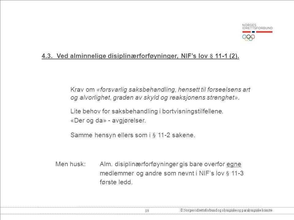 59© Norges idrettsforbund og olympiske og paralympiske komité 4.3.Ved alminnelige disiplinærforføyninger, NIF's lov § 11-1 (2).