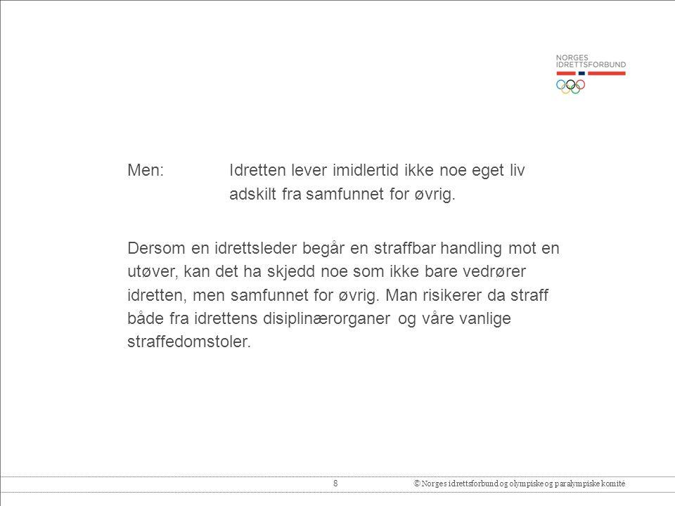 8© Norges idrettsforbund og olympiske og paralympiske komité Men: Idretten lever imidlertid ikke noe eget liv adskilt fra samfunnet for øvrig.