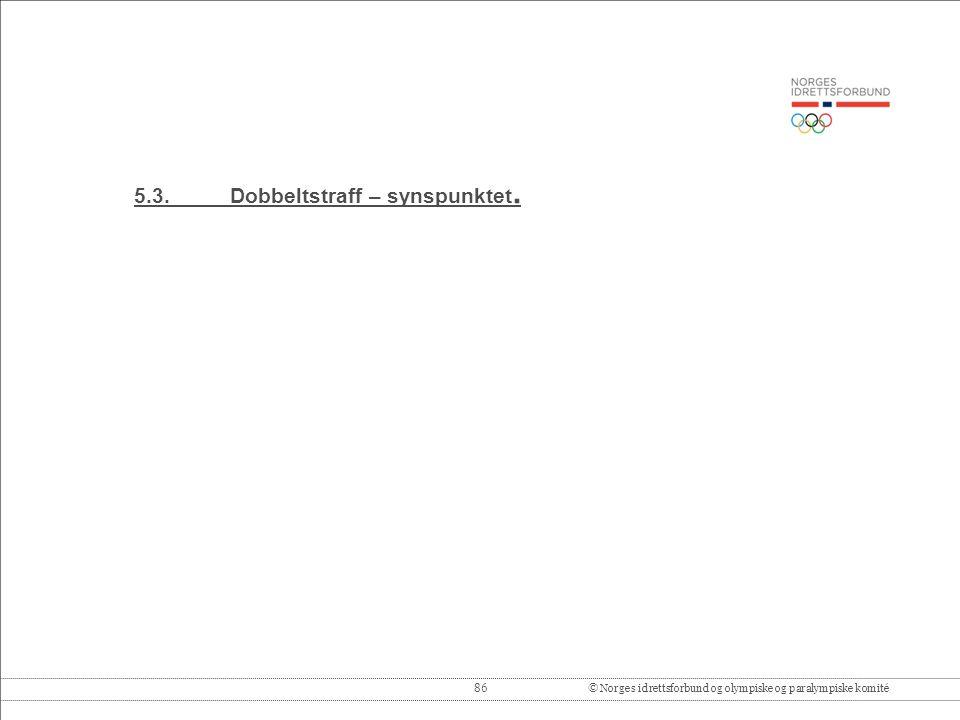 86© Norges idrettsforbund og olympiske og paralympiske komité 5.3.Dobbeltstraff – synspunktet.