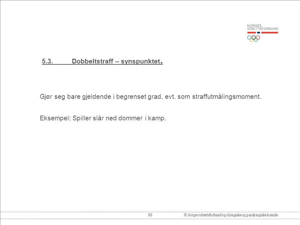 88© Norges idrettsforbund og olympiske og paralympiske komité 5.3.Dobbeltstraff – synspunktet.