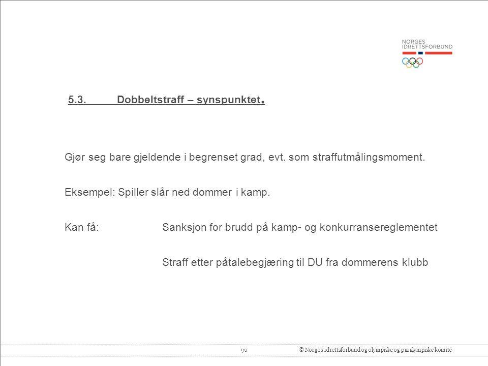 90© Norges idrettsforbund og olympiske og paralympiske komité 5.3.Dobbeltstraff – synspunktet.