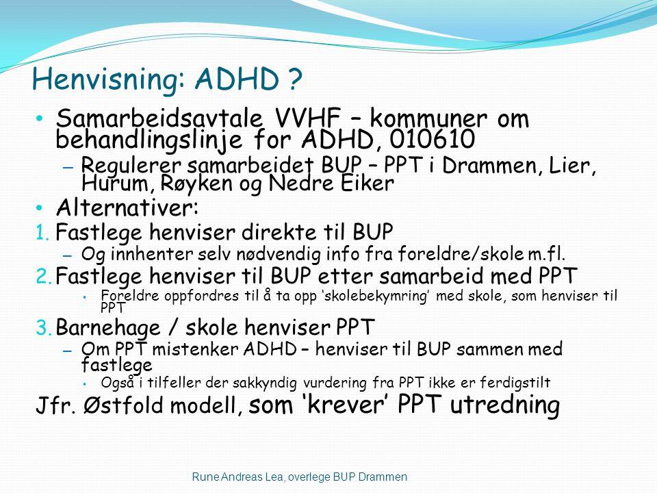 Henvisning: ADHD ? • Samarbeidsavtale VVHF – kommuner om behandlingslinje for ADHD, 010610 – Regulerer samarbeidet BUP – PPT i Drammen, Lier, Hurum, R