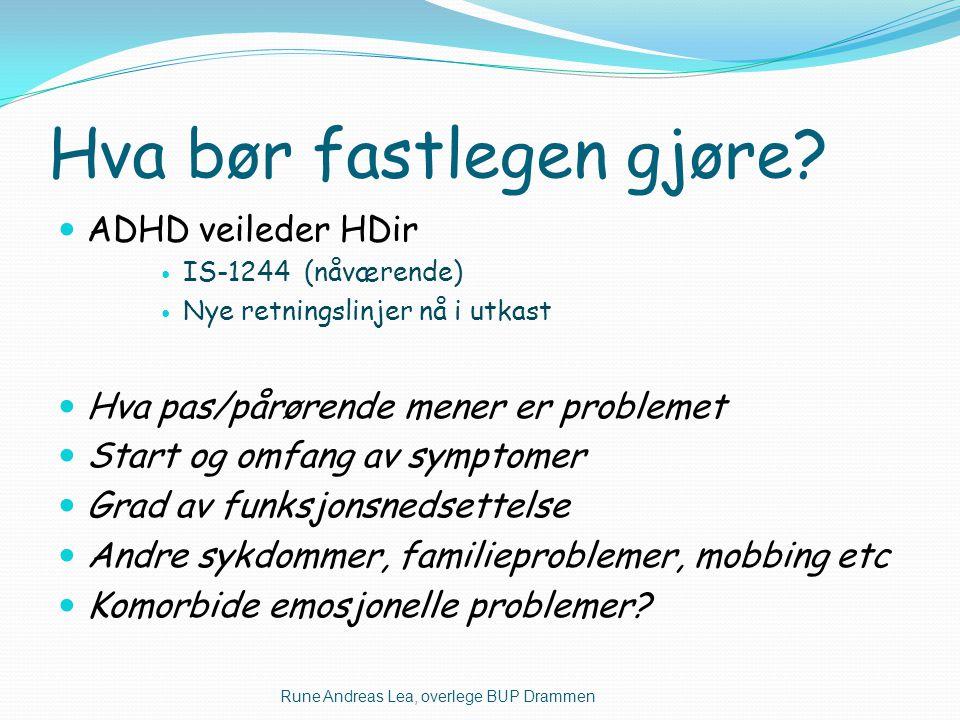 Hva bør fastlegen gjøre?  ADHD veileder HDir  IS-1244 (nåværende)  Nye retningslinjer nå i utkast  Hva pas/pårørende mener er problemet  Start og