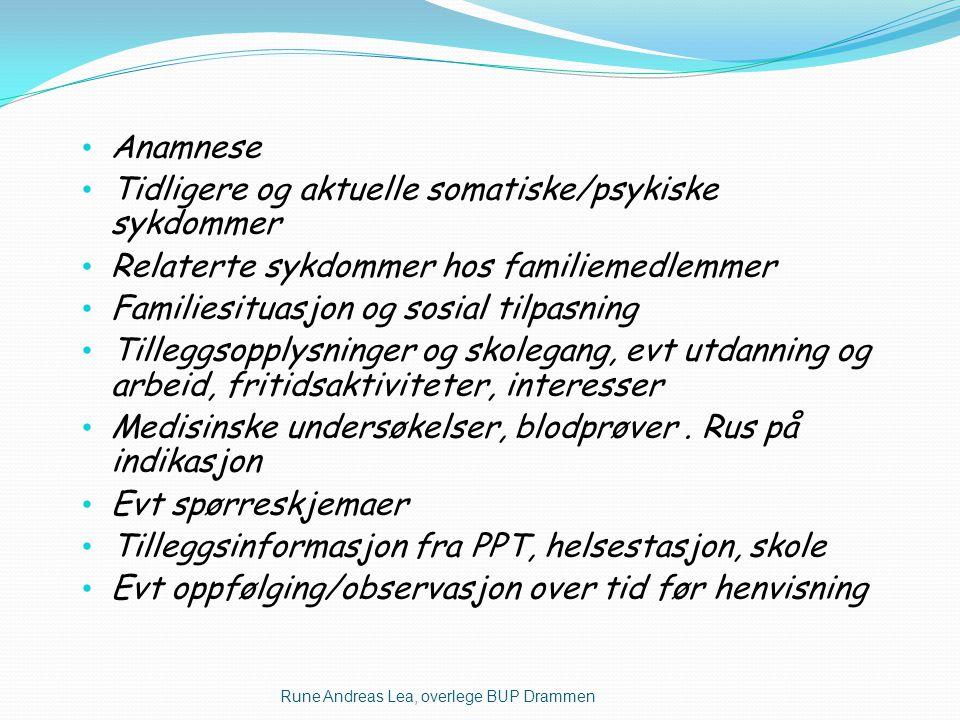 • Anamnese • Tidligere og aktuelle somatiske/psykiske sykdommer • Relaterte sykdommer hos familiemedlemmer • Familiesituasjon og sosial tilpasning • T