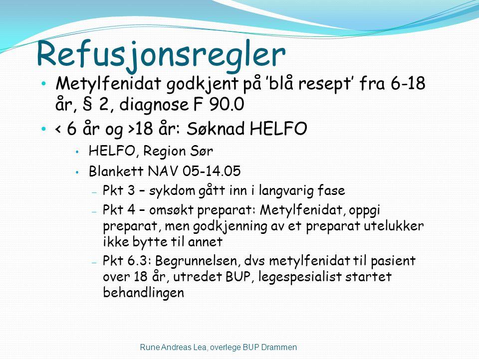 Refusjonsregler • Metylfenidat godkjent på 'blå resept' fra 6-18 år, § 2, diagnose F 90.0 • 18 år: Søknad HELFO • HELFO, Region Sør • Blankett NAV 05-