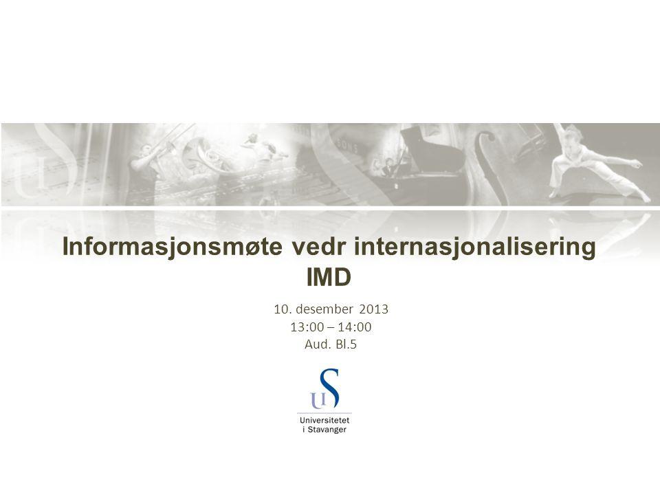 Informasjonsmøte vedr internasjonalisering IMD 10. desember 2013 13:00 – 14:00 Aud. Bl.5