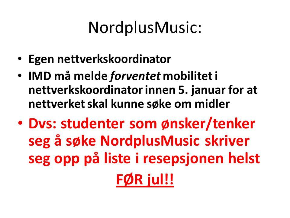 NordplusMusic: • Egen nettverkskoordinator • IMD må melde forventet mobilitet i nettverkskoordinator innen 5.