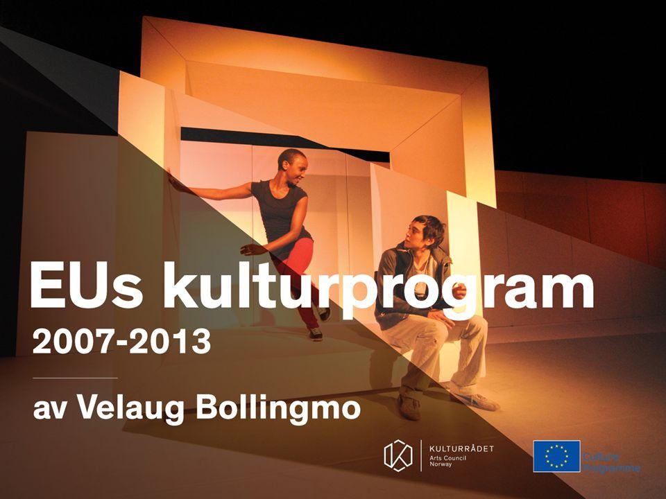 En stadig mer aktiv kulturpolitikk Interkulturell dialog, globale relasjoner, sosial og økonomisk utvikling Tilretteleggerrolle – erstatter ikke medlemslandenes innsats på kulturfeltet HVA VIL EU MED EUROPAS KULTUR?