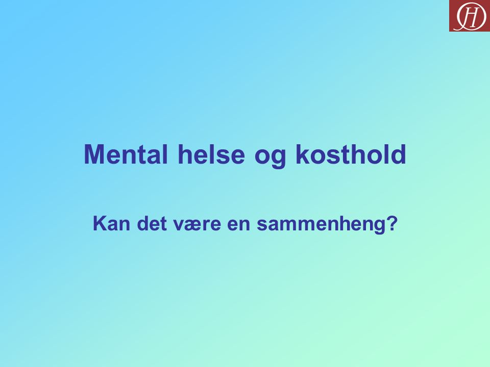 Mental helse og kosthold Kan det være en sammenheng?