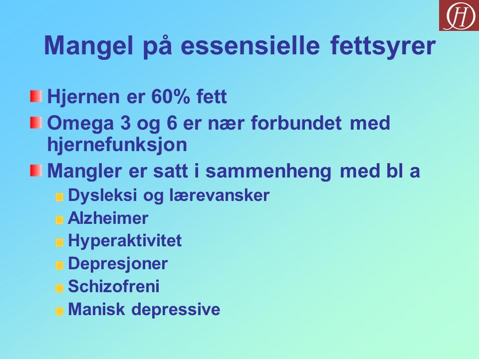 Mangel på essensielle fettsyrer Hjernen er 60% fett Omega 3 og 6 er nær forbundet med hjernefunksjon Mangler er satt i sammenheng med bl a Dysleksi og lærevansker Alzheimer Hyperaktivitet Depresjoner Schizofreni Manisk depressive